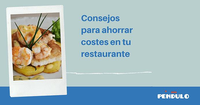Consejos ahorrar costes en tu restaurante